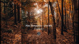 Alec Benjamin - Use Me ( Lyrics )