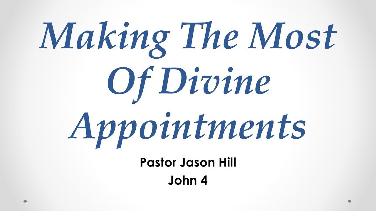 Making The Most Of Divine Appointments