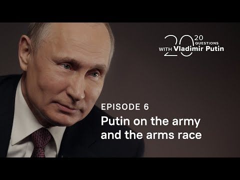 20 Questions With Vladimir Putin. Putin On The Army And The Arms Race
