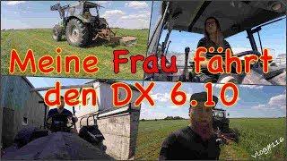 FarmVLOG#116 - Meine Frau fährt den DX 6.10