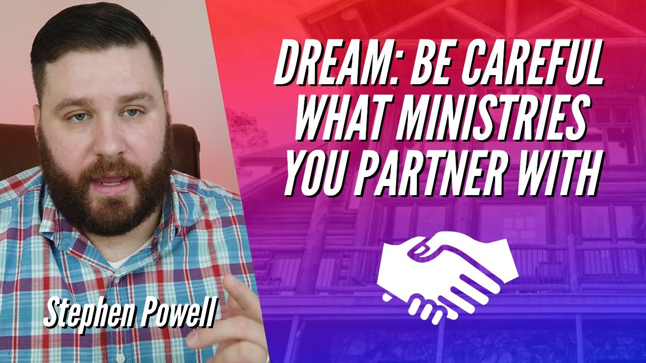 DREAM: BE CAREFUL WHAT MINISTRIES YOU PARTNER WITH