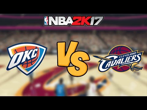 NBA 2K17 - Oklahoma City Thunder vs. Cleveland Cavaliers - Full Gameplay