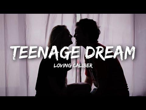 Loving Caliber - Teenage Dream (Lyrics)