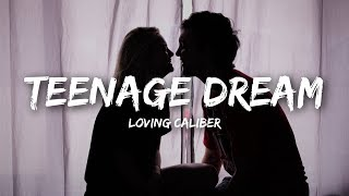 Loving Caliber - Teenage Dream (Lyrics)
