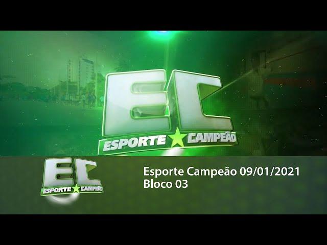 Esporte Campeão 09/01/2021 - Bloco 03