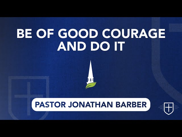Be of Good Courage and Do It