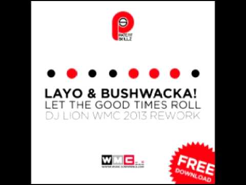 layo-bushwacka-let-the-good-times-roll-dj-lion-wmc-2013-rework-patent-skillz