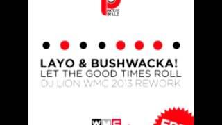 Layo & Bushwacka! - Let the Good Times Roll (Dj Lion WMC 2013 Rework)