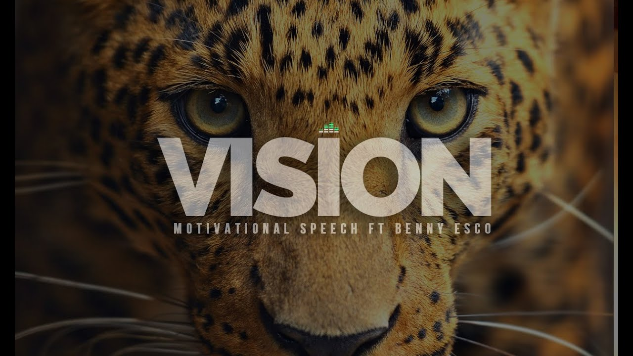 Vision - Inspirational Speech Featuring Benny Esco