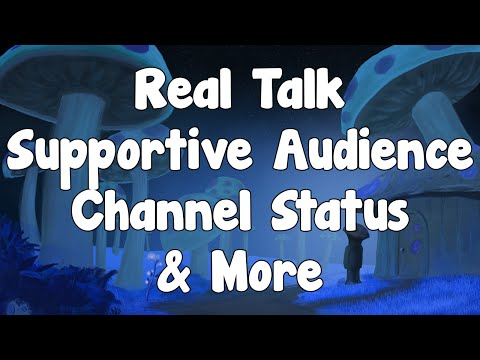 IMPORTANT! - Real Talk - Supportive Audience , Channel Status & More