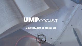 UMPodcast - A importância de Sermos Um