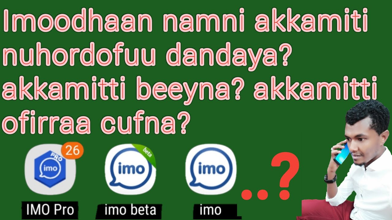 Download Imo akkmitti namni nuhordofuu(haak)nugodhu dandaya? Akkamitti ufirra balleesina ?akkamitti beeyna?