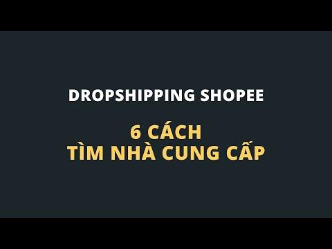 6 cách tìm nhà cung cấp sản phẩm làm dropshipping shopee