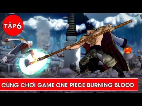 Luffy Gục Ngã - Râu Trắng Chiến đấu Với 3 đô đốc   -  Cùng Chơi One Piece Burning Blood Tập 6