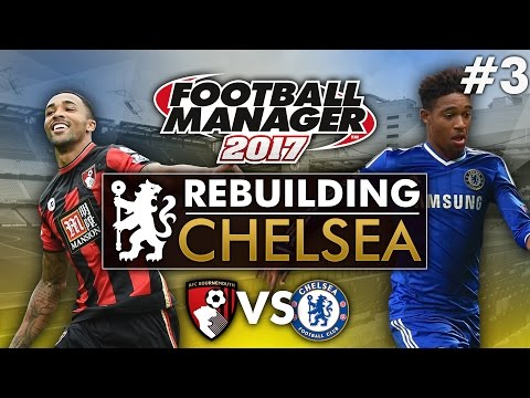 Rebuilding Chelsea - Episode 3 | Football Manager 2017 Gameplay