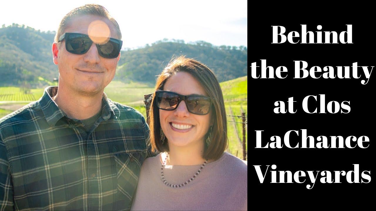 Behind the Beauty at Clos LaChance Vineyards