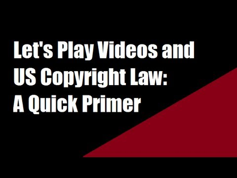 US Copyright Law & Let's Play Videos: a Quick Primer
