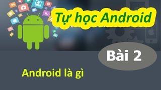 Học lập trình Android - Bài 02 Android là gì