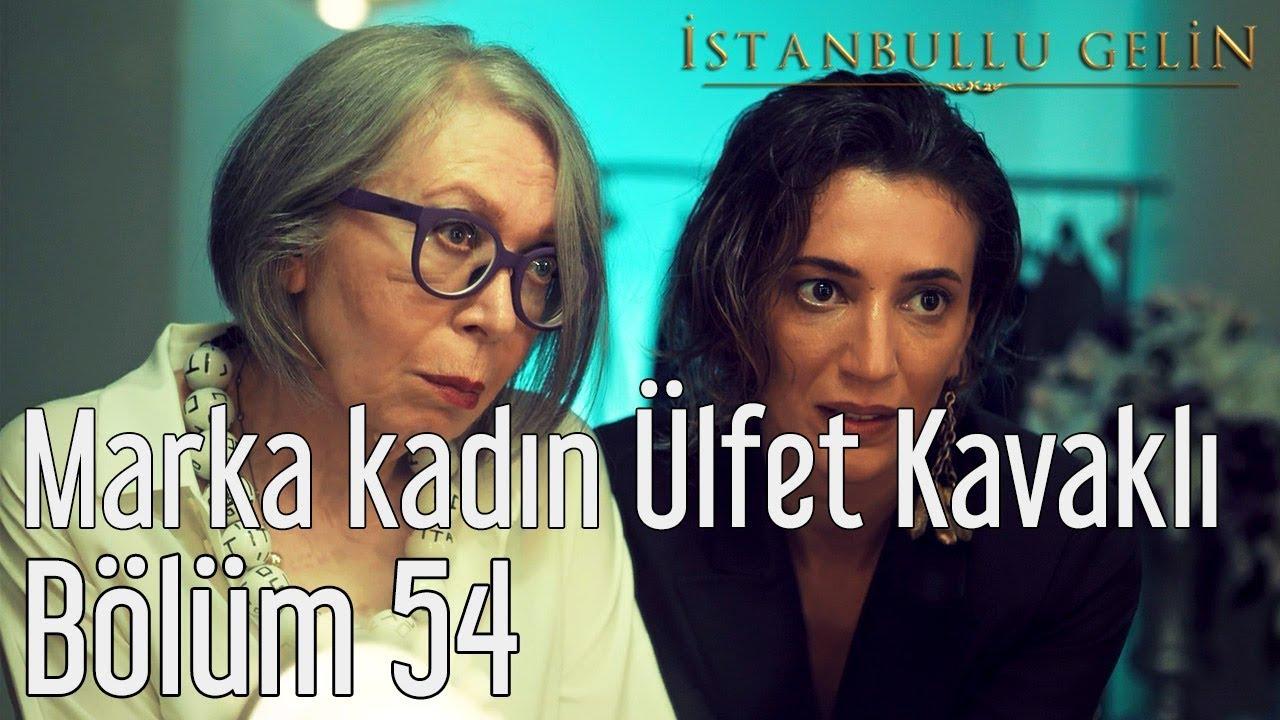 İstanbullu Gelin 54. Bölüm - Marka Kadın Ülfet Kavaklı