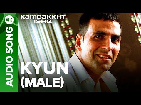 KYUN - Male | Kambakkht Ishq | Akshay Kumar & Kareena Kapoor