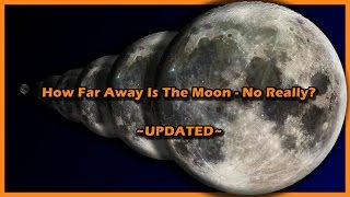 How Far Away Is The Moon - Updated To Address Questions