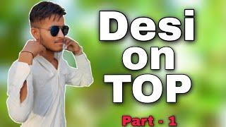 Desi on Top part 1 | Sachin Shakya