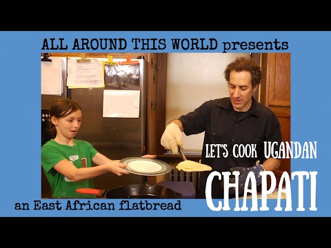 Uganda for Kids -- Let's Make Chapati, a Ugandan Bread -- All Around This World