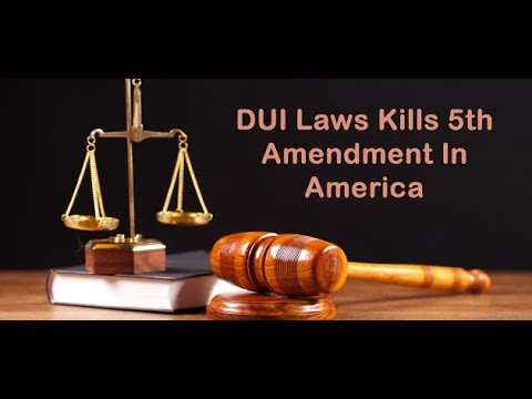 DUI Laws Kills 5th Amendment In America