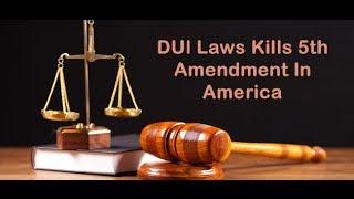 DUI Laws Kills 5th Amendment In America
