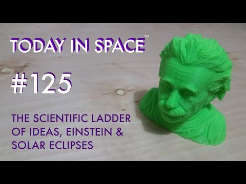 The Scientific Ladder of Ideas, Einstein & Solar Eclipses | Today In Space Podcast #125