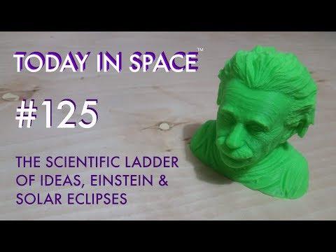 The Scientific Ladder of Ideas, Einstein & Solar Eclipses | Today In Space Podcast #125