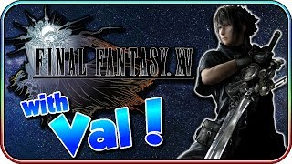 Final Fantasy XV with Val - Our New Editor