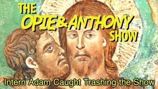 Opie & Anthony: Intern Adam Caught Trashing The Show (02/14/08)