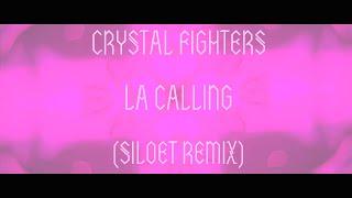 Crystal Fighters - LA Calling (Siloet Remix)