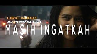 MASIH INGATKAH- azmy valevi (liric) Mp3