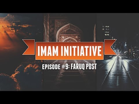 "Imam Initiative [Ep.9]: Faruq Post (Pt.1): ""General Advice"""