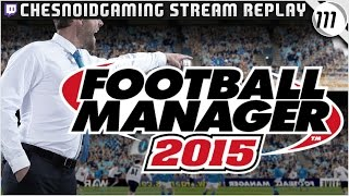 Football Manager 2015 | Ches Streams #FM15 Ep111 - TRANSFER WINDOW TIME!!