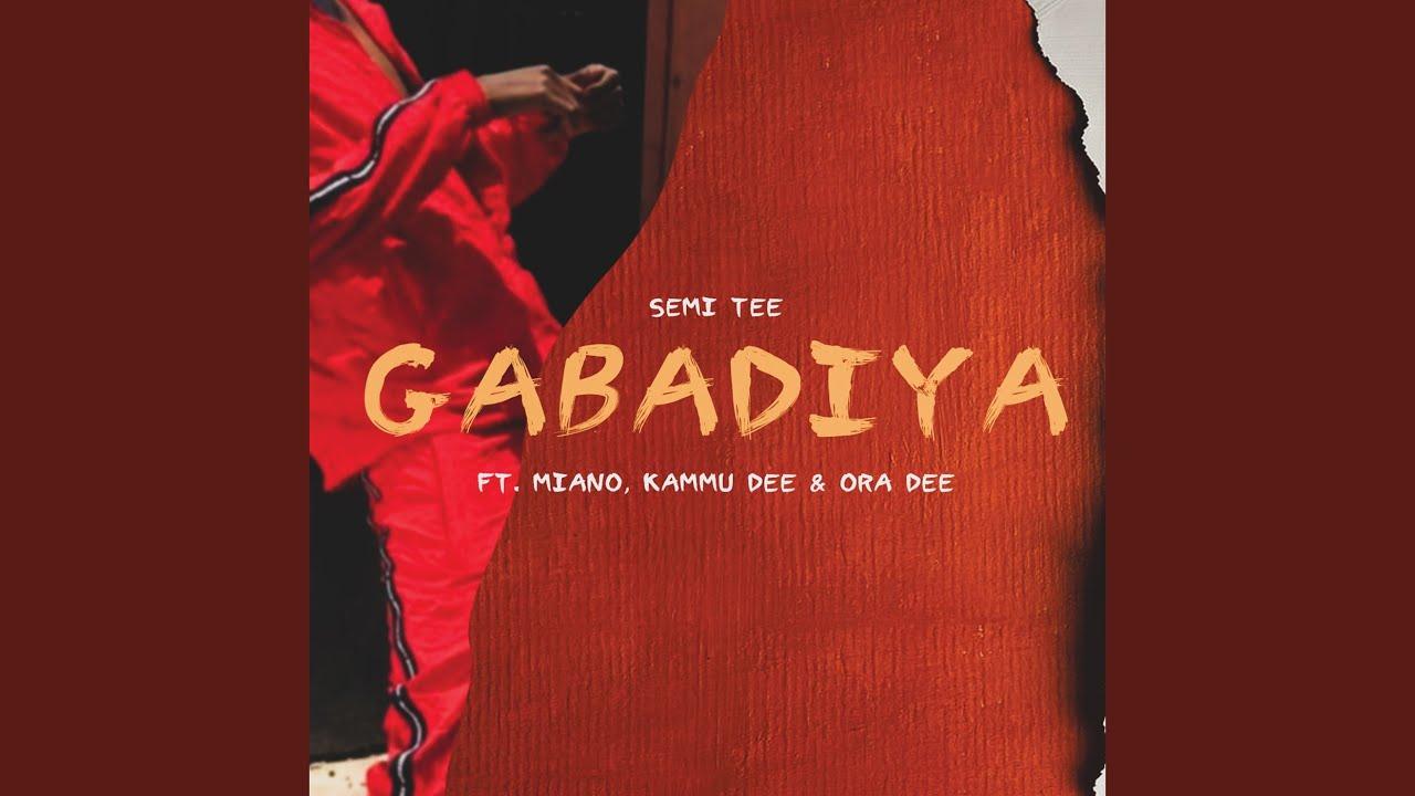 DOWNLOAD MP3: Semi Tee – Gabadiya ft. Miano, Kammu Dee & Ora Dee - Buzzmefast
