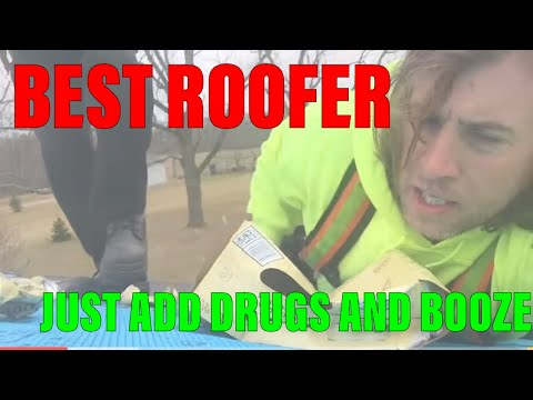 best roofer ever just add booze and drugs