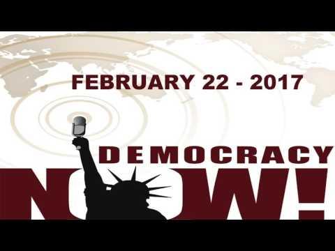 Democracy Now! Wednesday   February 22 - 2017   Podcast