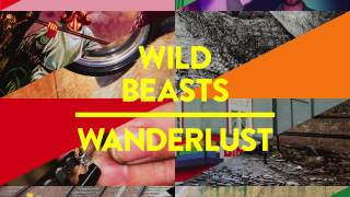 Wild Beasts - Wanderlust (The Field Remix) [Official Audio]