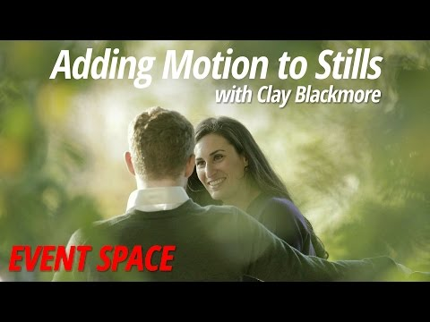 Adding Motion to Stills with Clay Blackmore: Full Version