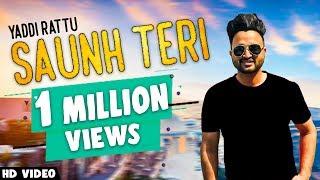 Download Video SAUNH TERI (Full Video) | YADDI RATTU ft. Aakanksha Sareen | New Punjabi Songs 2017 MP3 3GP MP4