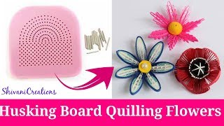 How to use Quilling Husking Board/ 3 Different Quilled Flowers using Husking Board