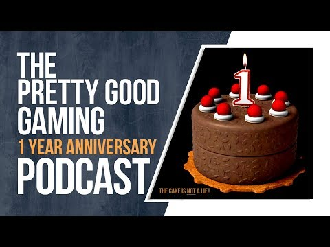 One Year Anniversary Special!   Pretty Good Gaming Podcast #52