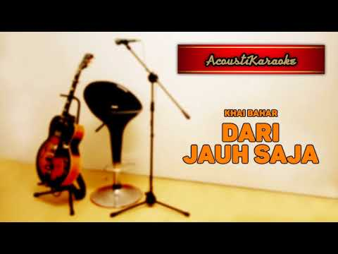 Khai Bahar - Dari Jauh Saja ( Karaoke Versi Akustik )