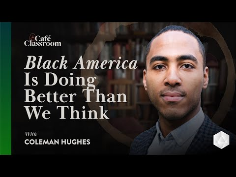 The Impressive Progress Black America Has Made That We Don't Hear About | Coleman Hughes