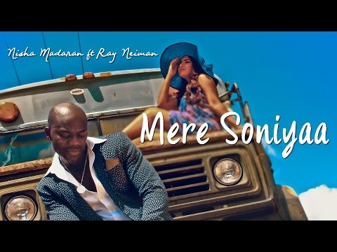 MERE SONIYAA - My Love-one  by Nisha Madaran ft. Ray Neiman - Official Music Video