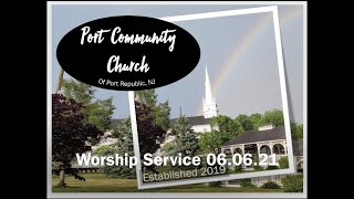 PORT COMMUNITY CHURCH Worship Service - June 6, 2021