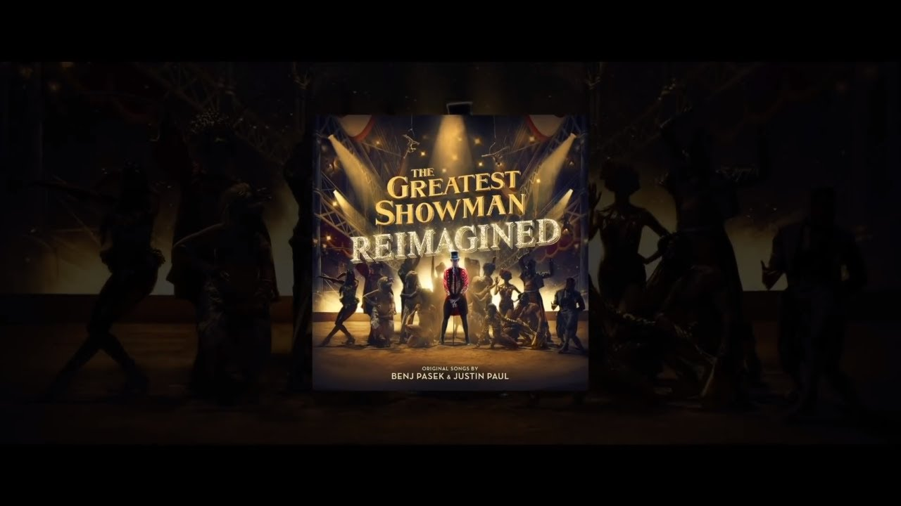 The Story of The Greatest Showman: Reimagined